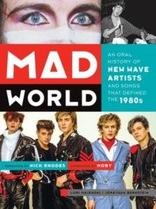Mad World: An Oral History of New Wave Artists and Songs That Defined the 1980s